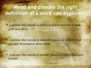 a person who travels to different places in order to find gold and silver a
