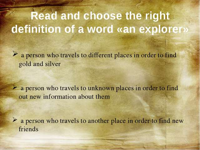 a person who travels to different places in order to find gold and silver a...