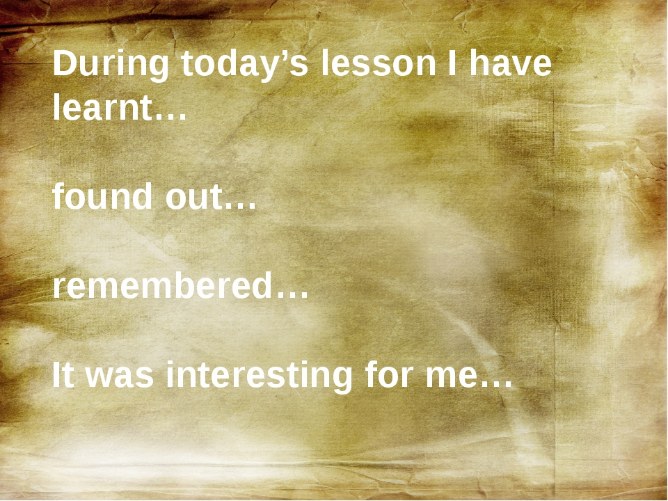 During today's lesson I have learnt… found out… remembered… It was interestin...