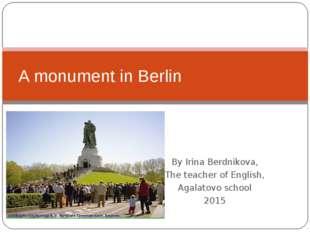 By Irina Berdnikova, The teacher of English, Agalatovo school 2015 A monument