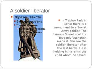 A soldier-liberator In Treptov Park in Berlin there is a monument to a Soviet