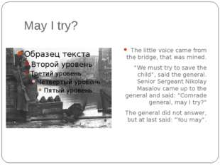 "May I try? The little voice came from the bridge, that was mined. ""We must tr"