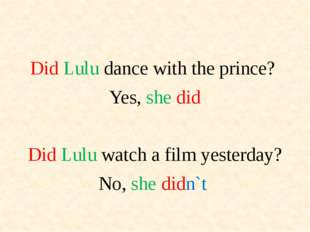 Did Lulu dance with the prince? Yes, she did Did Lulu watch a film yesterday