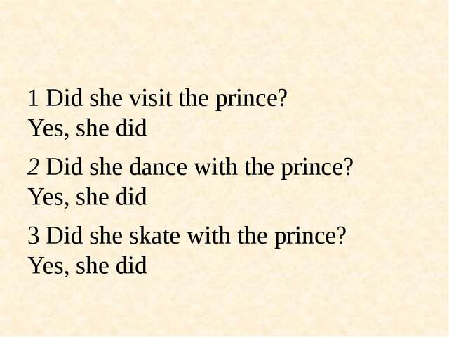 1 Did she visit the prince? Yes, she did 2 Did she dance with the prince? Ye...