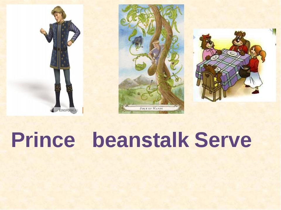 Prince beanstalk Serve
