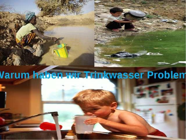 Warum haben wir Trinkwasser Probleme?