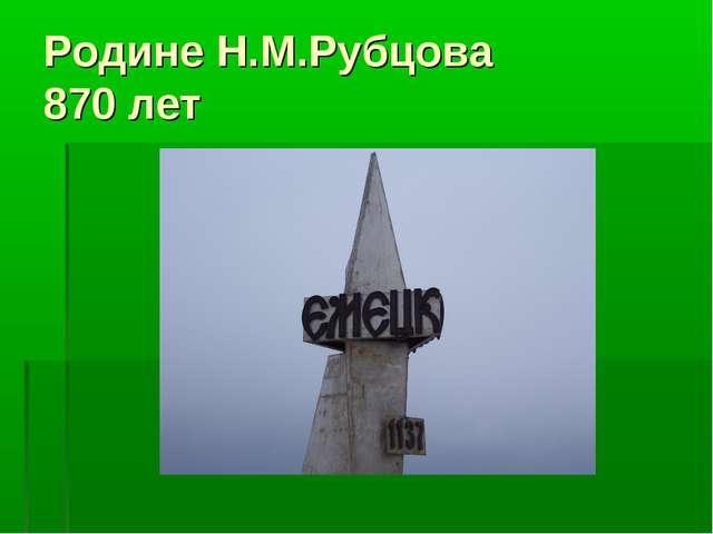 Родине Н.М.Рубцова 870 лет