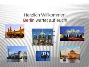 Herzlich Willkommen! Berlin wartet auf euch!