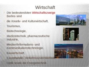Wirtschaft Die bedeutendsten Wirtschaftszweige Berlins sind die Kreativ- und