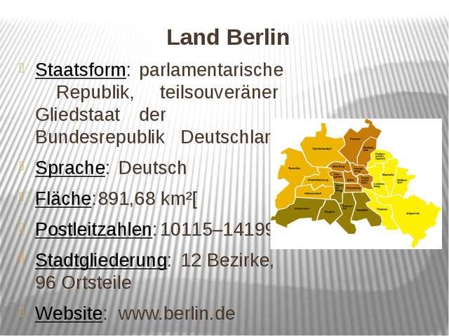 Land Berlin Staatsform:parlamentarische Republik, teilsouveräner Gliedsta...