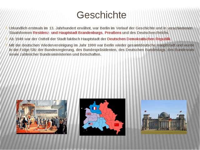Geschichte Urkundlich erstmals im 13. Jahrhundert erwähnt, war Berlin im Verl...