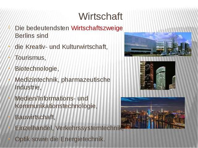 Wirtschaft Die bedeutendsten Wirtschaftszweige Berlins sind die Kreativ- und...