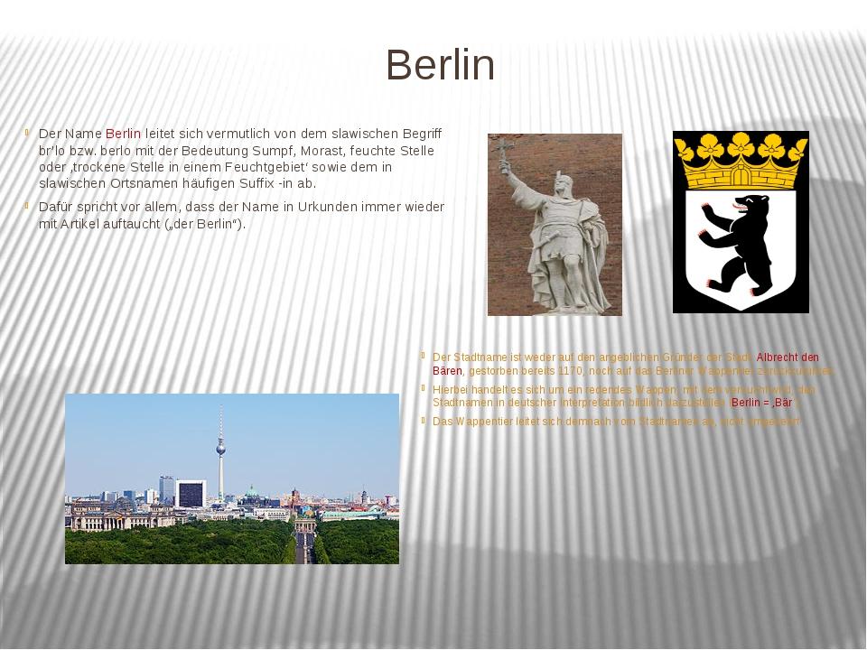Berlin Der Name Berlin leitet sich vermutlich von dem slawischen Begriff br'l...