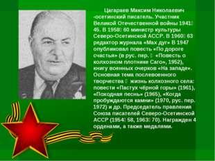 Цагараев Максим Николаевич -осетинский писатель. Участник Великой Отечествен