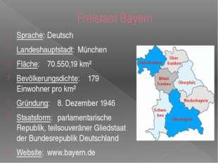 Freistaat Bayern Sprache:Deutsch Landeshauptstadt:München Fläche:70.550,19