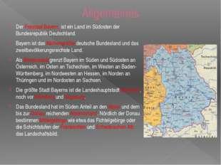 Allgemeines Der Freistaat Bayern ist ein Land im Südosten der Bundesrepublik