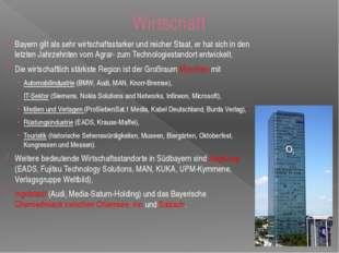 Wirtschaft Bayern gilt als sehr wirtschaftsstarker und reicher Staat, er hat