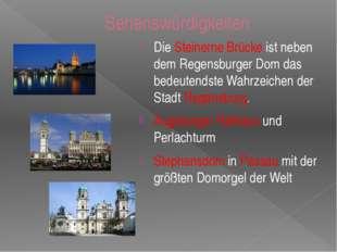 Sehenswürdigkeiten Die Steinerne Brücke ist neben dem Regensburger Dom das be