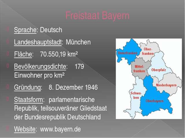 Freistaat Bayern Sprache:Deutsch Landeshauptstadt:München Fläche:70.550,19...