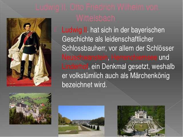 Ludwig II. Otto Friedrich Wilhelm von Wittelsbach Ludwig II. hat sich in der...