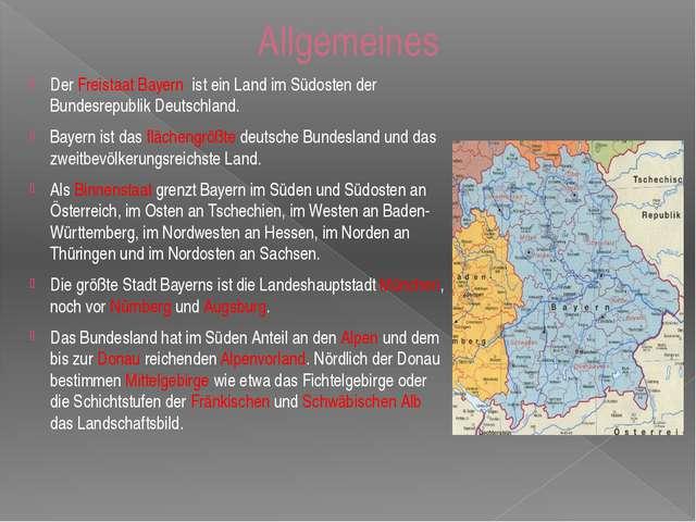 Allgemeines Der Freistaat Bayern ist ein Land im Südosten der Bundesrepublik...