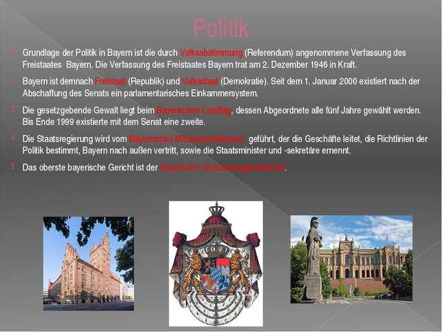 Politik Grundlage der Politik in Bayern ist die durch Volksabstimmung (Refere...
