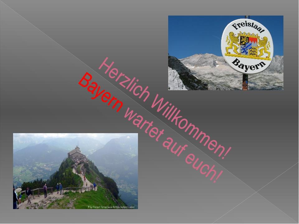 Herzlich Willkommen! Bayern wartet auf euch!