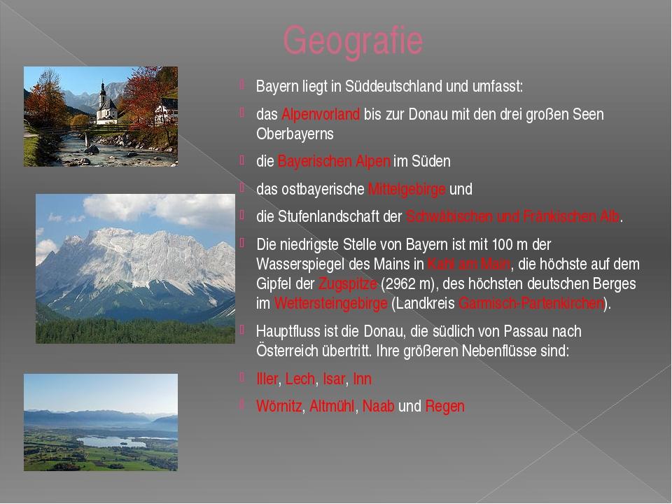 Geografie Bayern liegt in Süddeutschland und umfasst: das Alpenvorland bis zu...