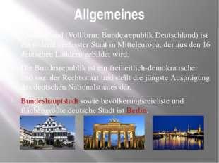Allgemeines Deutschland (Vollform: Bundesrepublik Deutschland) ist ein födera