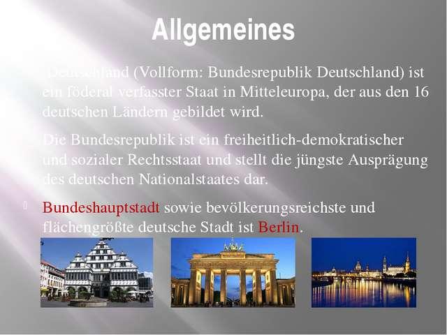 Allgemeines Deutschland (Vollform: Bundesrepublik Deutschland) ist ein födera...