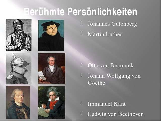 Berühmte Persönlichkeiten Johannes Gutenberg Martin Luther Otto von Bismarck...