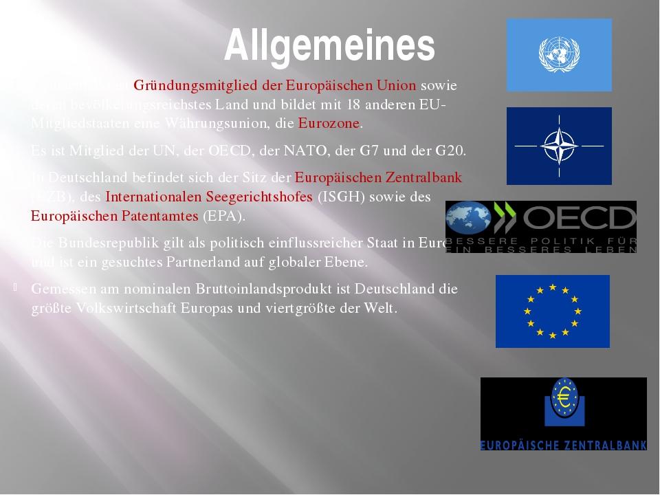 Allgemeines Deutschland ist Gründungsmitglied der Europäischen Union sowie de...
