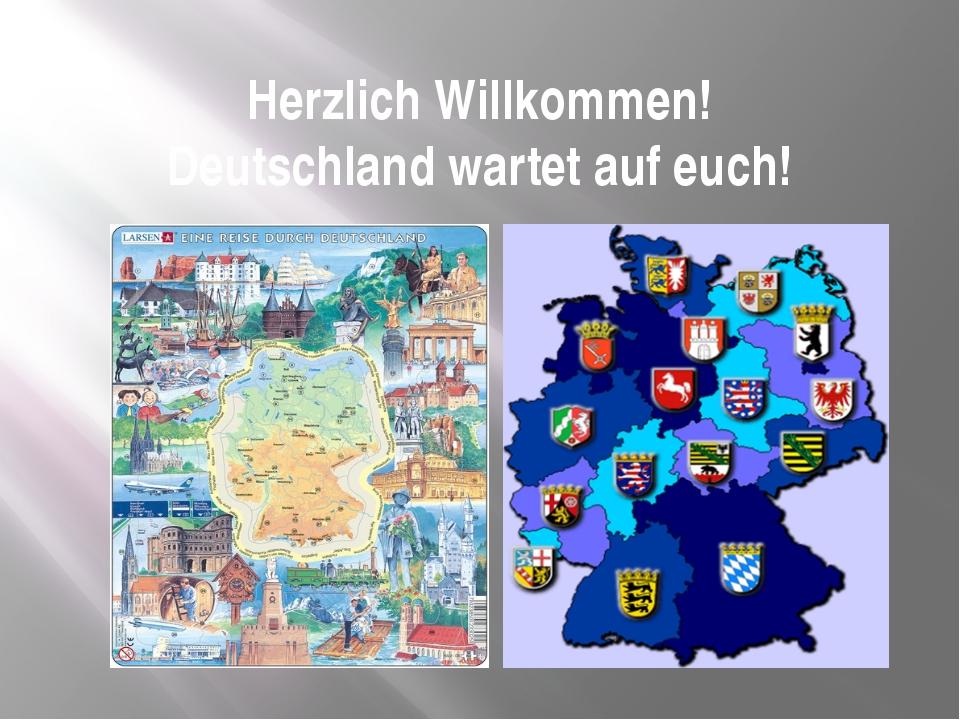 Herzlich Willkommen! Deutschland wartet auf euch!