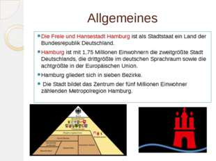 Allgemeines Die Freie und Hansestadt Hamburg ist als Stadtstaat ein Land der
