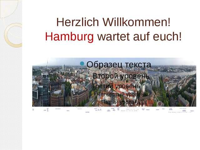 Herzlich Willkommen! Hamburg wartet auf euch!