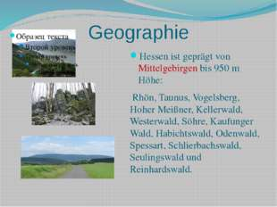 Geographie Hessen ist geprägt von Mittelgebirgen bis 950 m Höhe: Rhön, Taunus