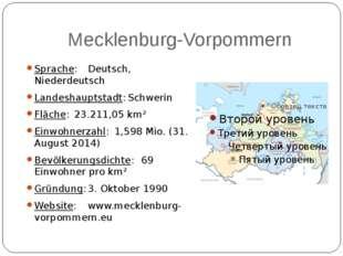Mecklenburg-Vorpommern Sprache:Deutsch, Niederdeutsch Landeshauptstadt:Schw
