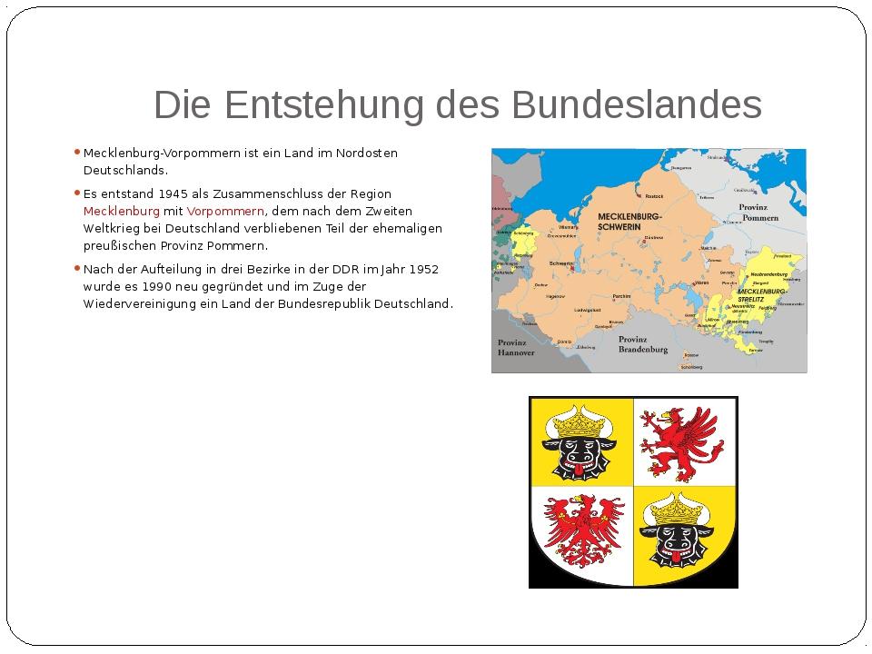 Die Entstehung des Bundeslandes Mecklenburg-Vorpommern ist ein Land im Nordos...