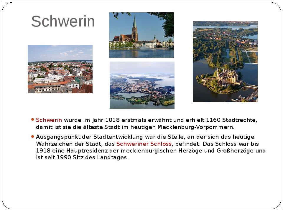 Schwerin Schwerin wurde im Jahr 1018 erstmals erwähnt und erhielt 1160 Stadtr...