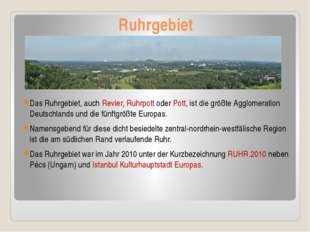 Ruhrgebiet Das Ruhrgebiet, auch Revier, Ruhrpott oder Pott, ist die größte Ag