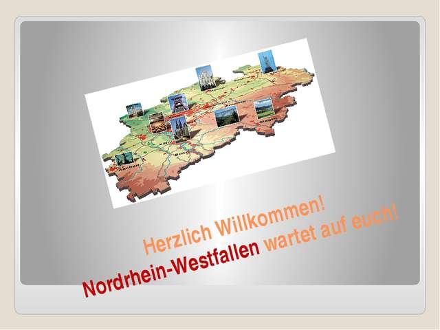 Herzlich Willkommen! Nordrhein-Westfallen wartet auf euch!