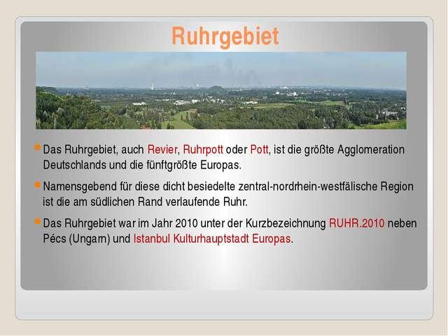 Ruhrgebiet Das Ruhrgebiet, auch Revier, Ruhrpott oder Pott, ist die größte Ag...