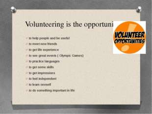 Volunteering is the opportunity… to help people and be useful to meet new fri
