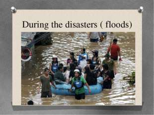 During the disasters ( floods)