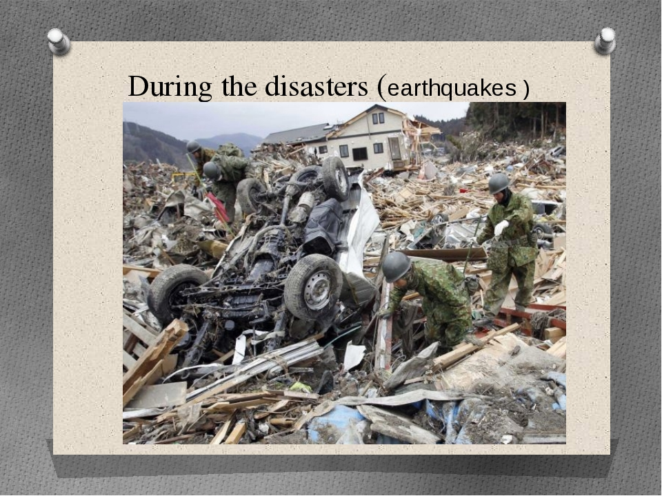 During the disasters (earthquakes )	(earthquakes)