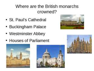Where are the British monarchs crowned? St. Paul's Cathedral Buckingham Palac
