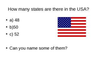 How many states are there in the USA? a) 48 b)50 c) 52 Can you name some of t
