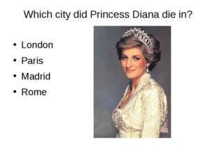 Which city did Princess Diana die in? London Paris Madrid Rome