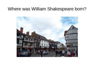 Where was William Shakespeare born?