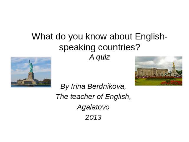 What do you know about English-speaking countries? A quiz By Irina Berdnikova...
